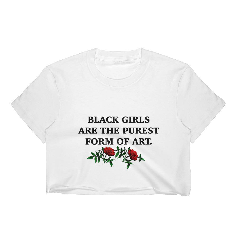 Black Girls Are The Purest Form of Art |  Crop Top
