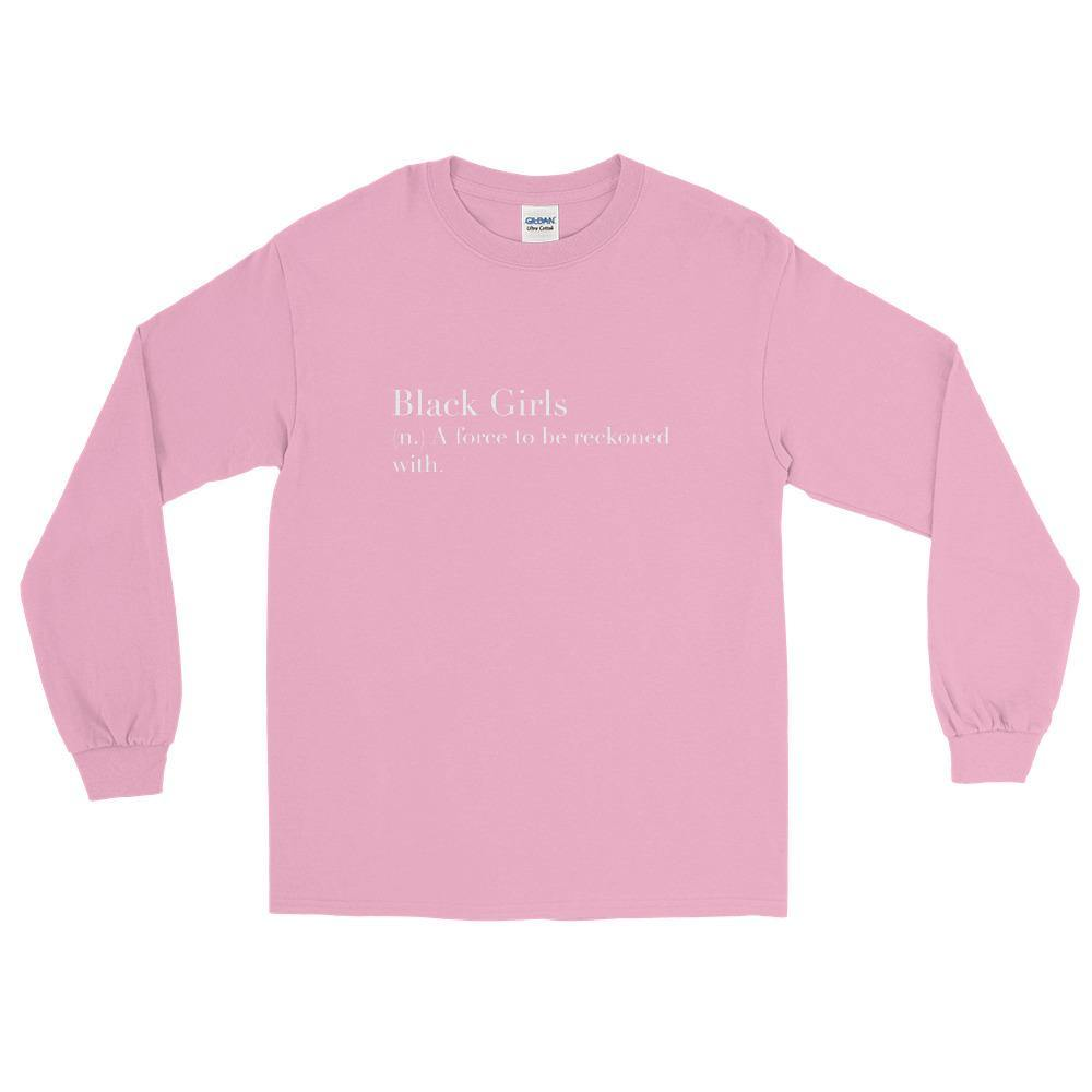 Black Girls: Force To Be Reckoned | Long Sleeve