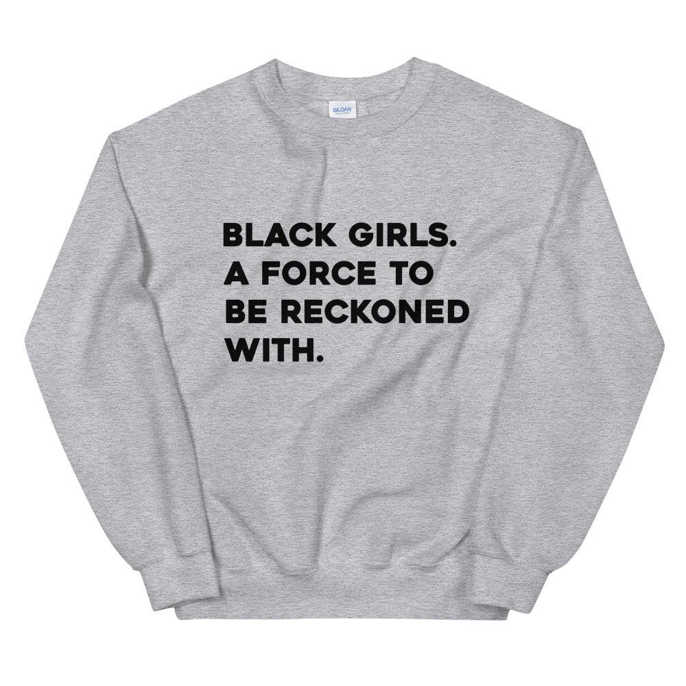 Black Girls Are A Force To Be Reckoned With | Sweatshirt