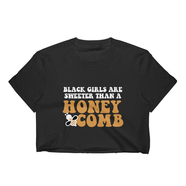 Black Girls Are Sweeter Than A Honey Comb Crop Top
