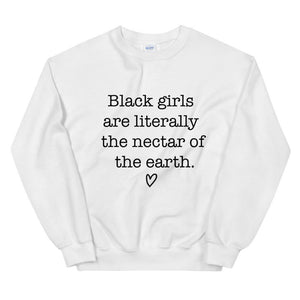 Black Girls Are The Nectar Of The Earth | Sweatshirt