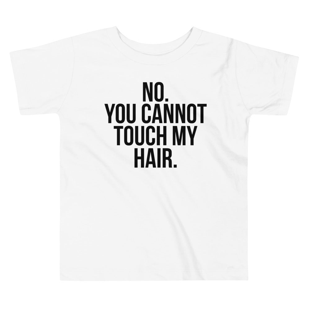 No. You Cannot Touch My Hair. | Baby Tee