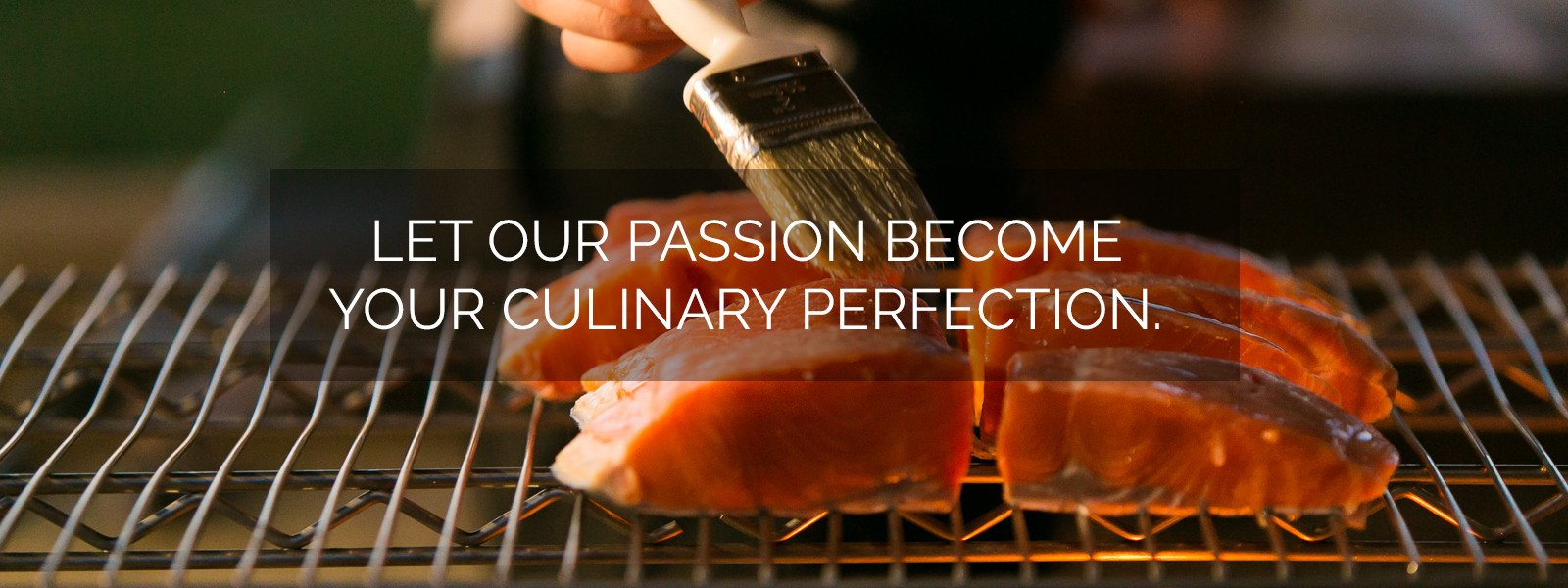 Let our passion become your culinary perfection.