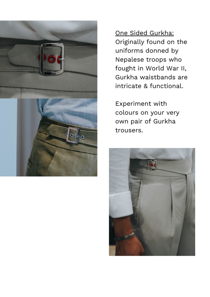 Originally found on the uniforms donned by Nepalese troops who fought in World War II, Gurkha waistbands are intricate and functional.  Experiment with colours on your very own pair of Gurkha trousers.