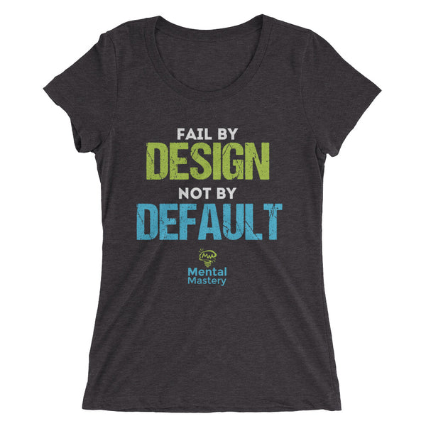 "Ladies' ""Fail By Design"" short sleeve t-shirt"