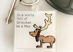 In a World full of GRINCHES be a Max Keychain
