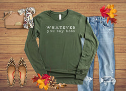 Whatever You Say Boss Long Sleeve Bella|Canvas Jersey Tee