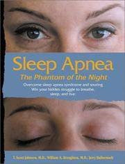Sleep Apnea-The Phantom of the Night: Overcome Sleep Apnea Syndrome and Win Your Hidden Struggle to Breathe, Sleep, and Live