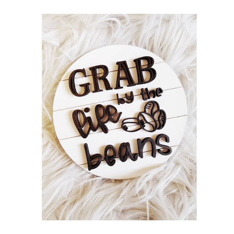 Grab Life by the Beans Shiplap Round Sign // Shelf Sitter // Lasercut Sign // Shiplap Sign // Wood Sign // Coffee Sign // Funny Wood Sign