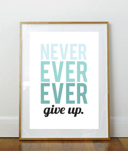 Never Ever Ever Give Up // Print // Art Print // 8 x 10 Print // 8 x 10 // Wall Art // Home Decor // Inspirational Print // Inspiration //