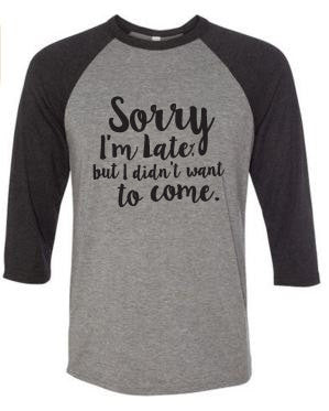 Sorry I'm Late T-Shirt // Funny T-Shirt // Baseball Tee // Casual T-shirt // Funny Shirt // Quarter Length Sleeves // Unisex Shirt // Comfy