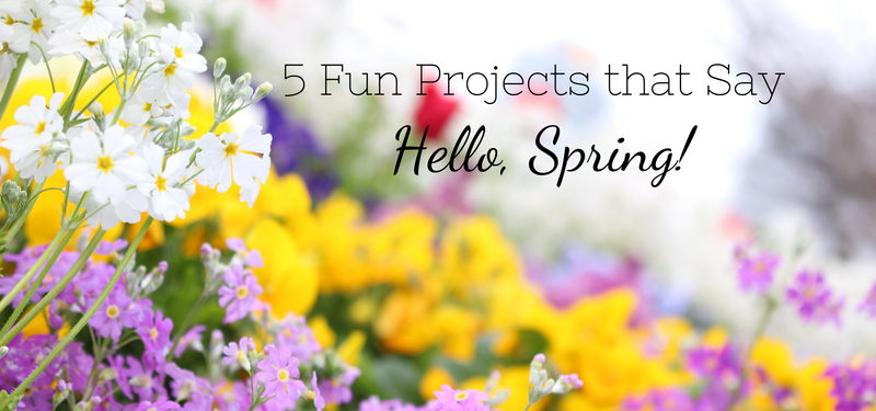 5 fun projects that say hello, spring!