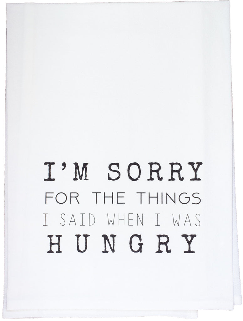 I'm Sorry for the Things I said when I was Hungry Dish Towel