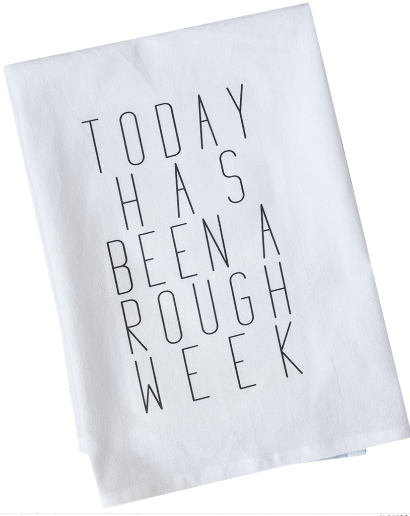 Today Has Been A Rough Week Dishtowel