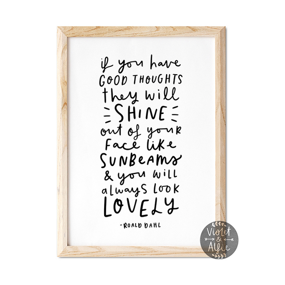 Roald Dahl quote print, inspirational quotes for children, If you have good thoughts they will shine out of your face like sunbeams and you will always look lovely, hand lettering baby prints uk