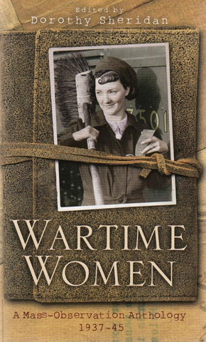 WARTIME WOMEN A Mass-Observation Anthology 1937-1945 Paperback – 2009 (Used)