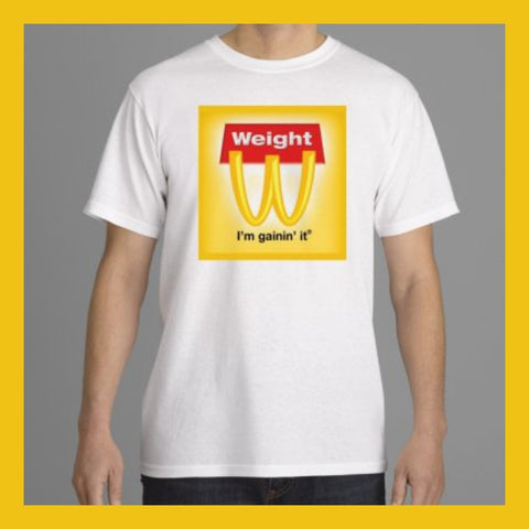 Joke Fast Food Adult T Shirt - Weight I'm Gainin' It - 100% Cotton Crew Neck T Shirt