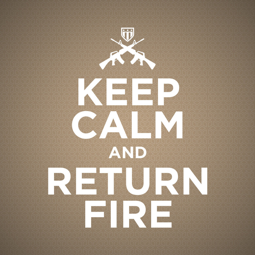 Keep Calm and Return Fire