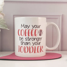 May Your Coffee Be Stronger Than Your Toddler Coffee Mug