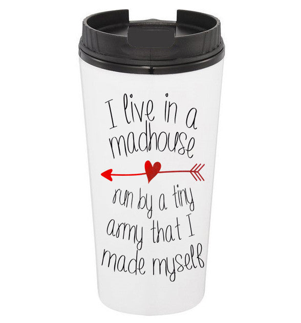 I Live in a Madhouse Coffee Tumbler