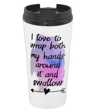 I Love To Wrap Both Hands Around It And Swallow Coffee Tumbler