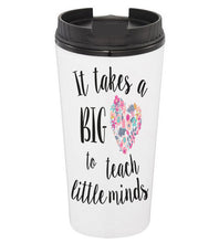 It Takes a Big Heart Coffee Tumbler