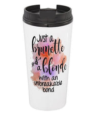 Just a Brunette and a Blonde With an Unbreakable Bond Coffee Tumbler