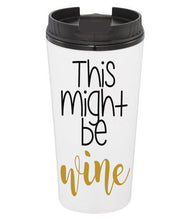 This Might Be Wine Coffee Tumbler