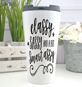 Classy Sassy and a Bit Smart Assy Coffee Tumbler