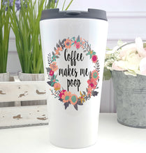 Coffee Makes Me Poop Coffee Tumbler