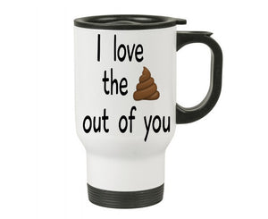 I Love the Poop Out of You Travel Mug