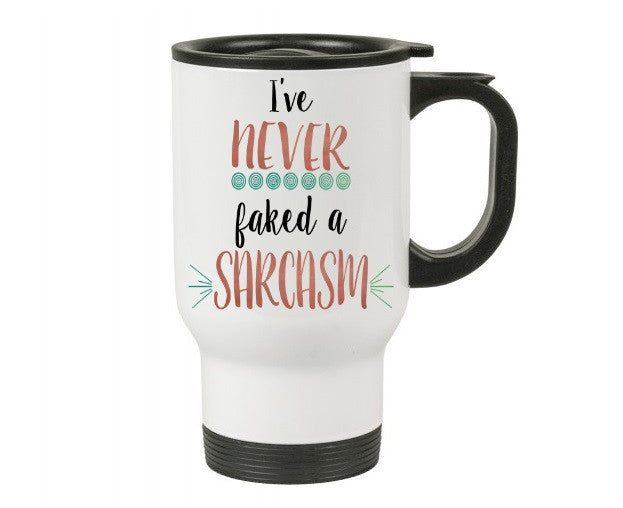 I've Never Faked a Sarcasm Travel Mug