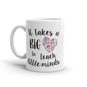 It Takes a Big Heart to Teach Little Minds Coffee Mug