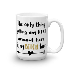 The Only Thing Getting Any Rest Around Here Is My Bitch Face Mug Coffee Mug