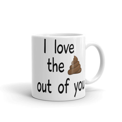 I Love the Poop Out of You Coffee Mug