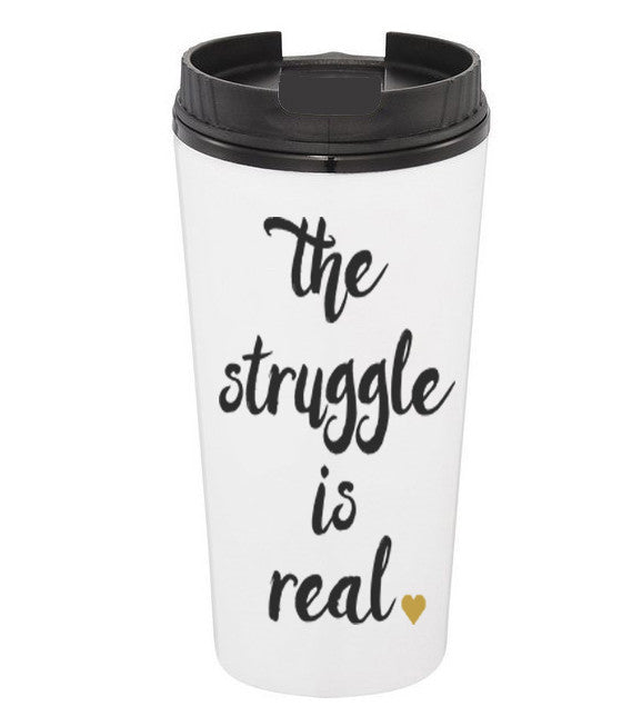The Struggle is Real Coffee Tumbler