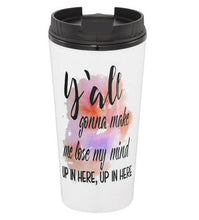 Y'all Gonna Make Me Lose My Mind Coffee Tumbler
