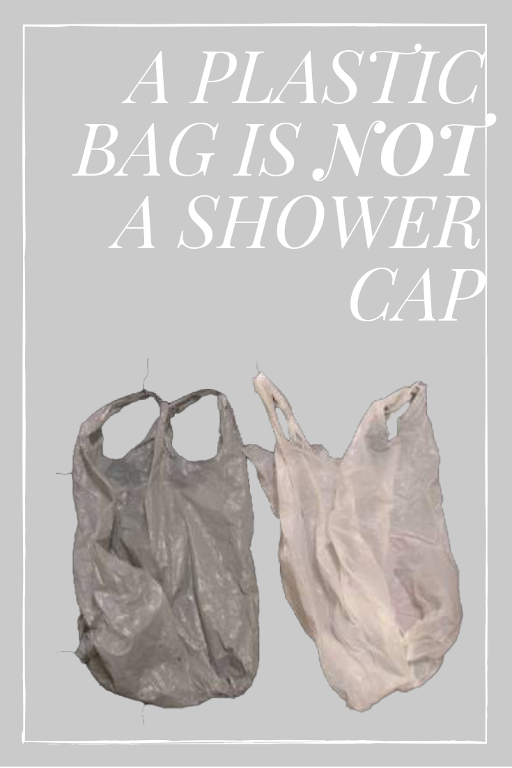 A plastic bag is not a shower cap