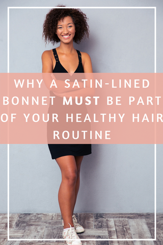 Why a Satin Bonnet Must Be Part of Your Healthy Hair Routine