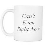 Coffee Mug - Can't Even Right Now