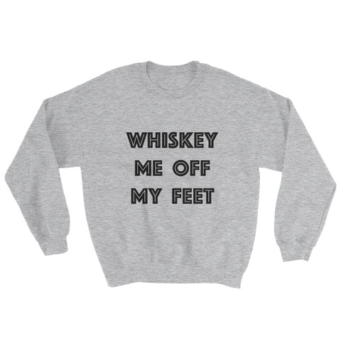 Sweatshirt - Whiskey Me Off My Feet