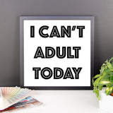 Framed poster - I Can't Adult Today