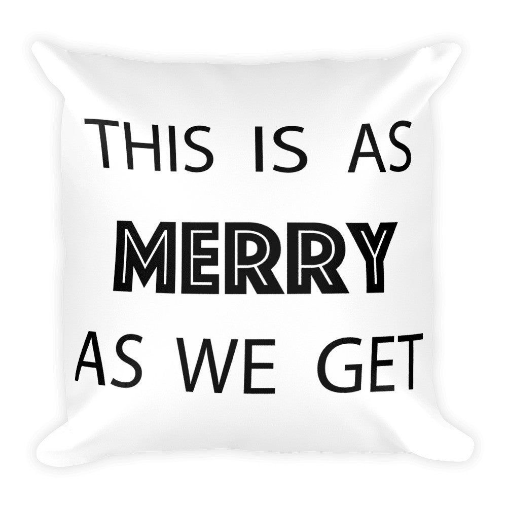 Square Pillow - This Is As Merry As We Get