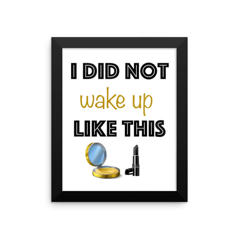 Framed poster - I Did Not Wake Up Like This