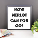 Framed poster - How Merlot Can You Go