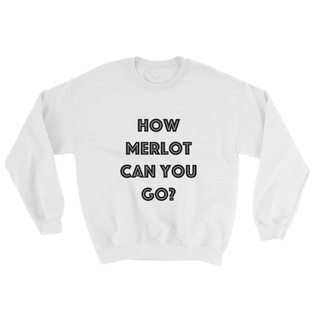 Sweatshirt - How Merlot Can You Go?