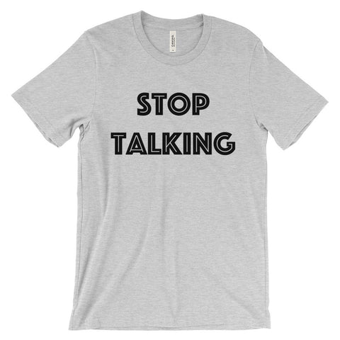 Premium T-Shirt - Stop Talking