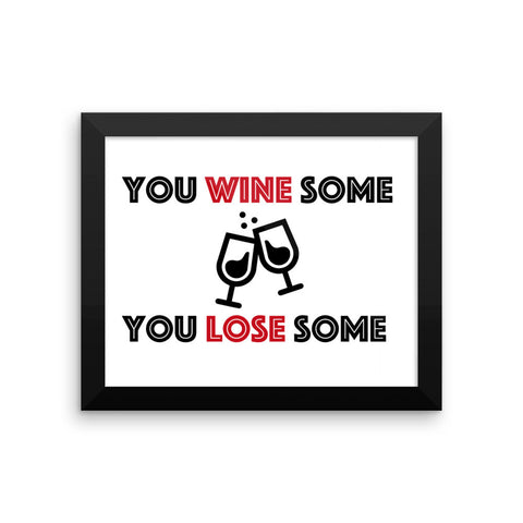 Framed poster - You Wine Some You Lose Some