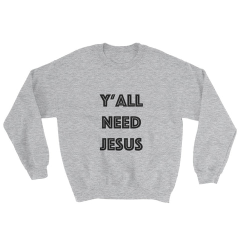 Sweatshirt - Y'all Need Jesus