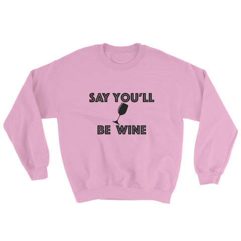 Sweatshirt - Say You'll Be Wine